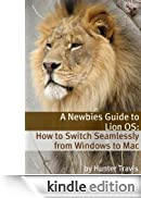 A Newbies Guide to Lion OS X: How to Switch Seamlessly from Windows to Mac [Edizione Kindle]