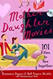 Mother-Daughter Movies: 101 Films to See Together (031232054X) by Rogers, Rosemary