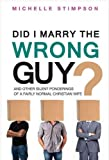 img - for Did I Marry the Wrong Guy? And Other Silent Ponderings of a Fairly Normal Christian Woman book / textbook / text book
