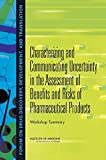 img - for Characterizing and Communicating Uncertainty in the Assessment of Benefits and Risks of Pharmaceutical Products:: Workshop Summary book / textbook / text book