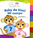 img - for Baby Einstein: Baby da Vinci, mi cuerpo: Baby Einstein: Baby da Vinci, My Body (Baby Einstein (Silver Dolphin Hardcover)) (Spanish Edition) book / textbook / text book