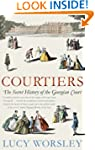 Courtiers: The Secret History of the...