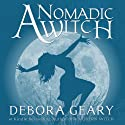 A Nomadic Witch: A Modern Witch Series, Book 4 Audiobook by Debora Geary Narrated by Martha Harmon Pardee