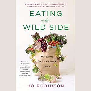 Eating on the Wild Side: The Missing Link to Optimum Health Audiobook