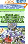 Coins and Other Currency: A Kid's Gui...