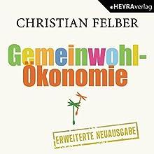 Gemeinwohl-Ökonomie Hörbuch von Christian Felber Gesprochen von: Christian Felber, Martin Mantel