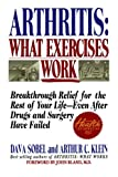 img - for Arthritis, What Exercises Work: Breakthrough Relief For The Rest Of Your Life, Even After Drugs & Surgery Have Failed book / textbook / text book