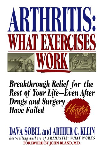 Arthritis: What Exercises Work: Breakthrough Relief for the Rest of Your Life, Even After Drugs and Surgery Have Failed, Sobel, Dava; Klein, Arthur C.