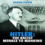 Hitler: The Racist Menace to Mankind: The Nazi Story & World's Most Racist Dictator, Book 2 | Aaron Cohen