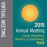 Track: 2015 Annual Meeting Virtual Meeting: Cancer Prevention, Genetics, and Epidemiology