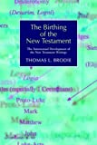 The Birthing of the New Testament: The Intertextual Development of the New Testament Writings (New Testament Monographs)
