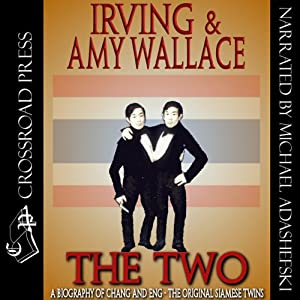 The Two: A Biography of the Original Siamese Twins | [Irving Wallace, Amy Wallace]