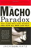 img - for The Macho Paradox: Why Some Men Hurt Women and and How All Men Can Help book / textbook / text book