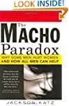 Macho Paradox: Why Some Men Hurt Wome...