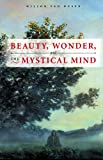 img - for BEAUTY, WONDER, AND THE MYSTICAL MIND book / textbook / text book