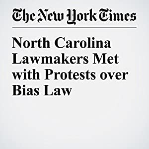 North Carolina Lawmakers Met with Protests over Bias Law