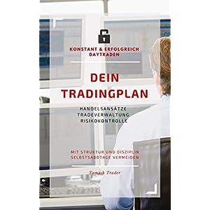 DEIN Tradingplan (konstant & erfolgreich daytraden): Handelsansätze, Tradeverwaltung, Risikokontrol