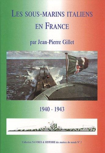 Les Sous-marins Italiens en France : Grandeur et servitude italienne, Atlantique et océan Indien, 1940-1943.