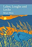 Lakes, Loughs and Lochs (Collins New Naturalist Library, Book 128)