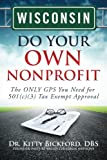 img - for Wisconsin Do Your Own Nonprofit: The ONLY GPS You Need for 501c3 Tax Exempt Approval (Volume 49) book / textbook / text book