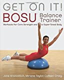 Get On It!: BOSU® Balance Trainer Workouts for Core Strength and a Super Toned Body