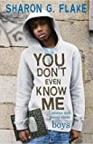 You Don't Even Know Me: Stories and Poems About Boys (142310014X) by Flake, Sharon G.