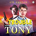 The Trouble With Tony: Sex in Seattle, Book 1 Audiobook by Eli Easton Narrated by Tommy O'Brien