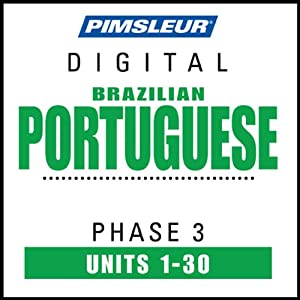 Port (Braz) Phase 3, Units 1-30: Learn to Speak and Understand Portuguese (Brazilian) with Pimsleur Language Programs | [Pimsleur]