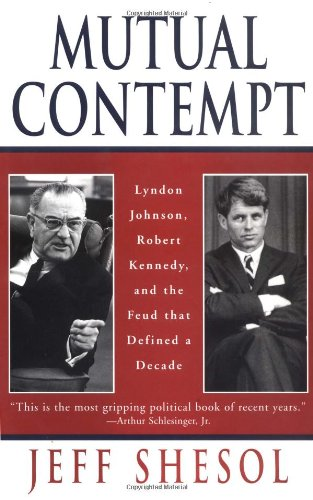 Mutual Contempt: Lyndon Johnson, Robert Kennedy and the Feud that Defined a Decade