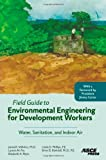 img - for Field Guide to Environmental Engineering for Development Workers: Water, Sanitation, and Indoor Air book / textbook / text book