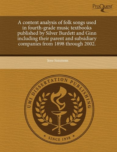 A content analysis of folk songs used in fourth-grade music textbooks published by Silver Burdett and Ginn including their parent and subsidiary companies from 1898 through 2002.