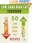 Low Carb High Fat Cookbook: Top 50 Mo...