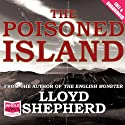 The Poisoned Island (       UNABRIDGED) by Lloyd Shepherd Narrated by Steven Crossley