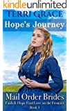 Mail Order Bride: Hope's Journey: Clean Western Historical Romance (Faith and Hope Find Love on the Frontier Book 1)