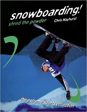 Snowboarding! Shred the Powder (Extreme Sports Collection)
