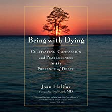 Being with Dying: Cultivating Compassion and Fearlessness in the Presence of Death (       UNABRIDGED) by Joan Halifax, Ira Byock, MD (foreword) Narrated by Claire Slemmer