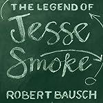 The Legend of Jesse Smoke   Robert Bausch