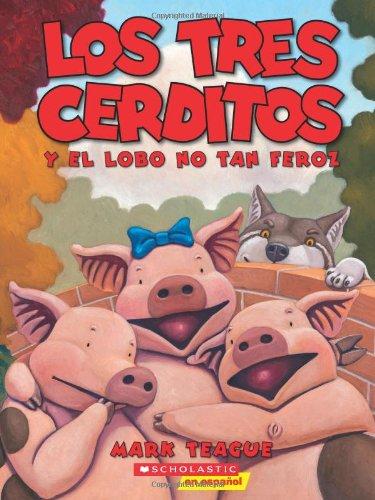 Los Tres Cerditos y el Lobo No Tan Feroz = The Three Little Pigs and the Somewhat Bad Wolf