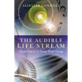 The Audible Life Stream: Ancient Secret of Dying While Livingby Alistair Conwell
