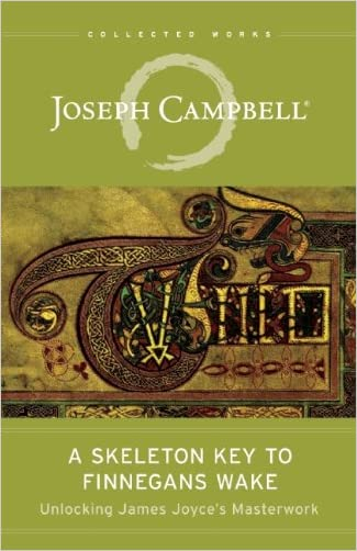 A Skeleton Key to Finnegans Wake: Unlocking James Joyce's Masterwork (The Collected Works of Joseph Campbell) written by Joseph Campbell