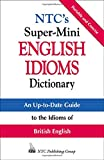 NTC's Super-Mini English Idioms Dictionary (0844201081) by Spears, Richard