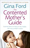 img - for The Contented Mother's Guide: Essential Advice to Help You Be a Happy, Calm and Confident Mother book / textbook / text book