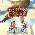 Never Say Genius: The Genius Files, Book 2 Audiobook by Dan Gutman Narrated by Michael Goldstrom