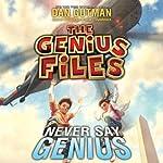 Never Say Genius: The Genius Files, Book 2   Dan Gutman