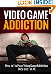 Video Game Addiction: How to End Your...