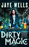 Jaye Wells Dirty Magic: Prospero's War: Book One