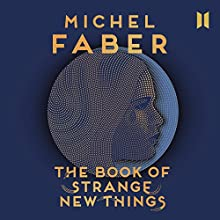 The Book of Strange New Things (       UNABRIDGED) by Michel Faber Narrated by Josh Cohen