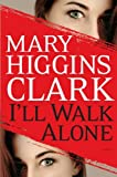 Mary Higgins Clark I'll Walk Alone (Basic)