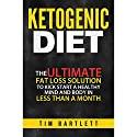 Ketogenic Diet: The Ultimate Fat Loss Solution to Kickstart a Healthy Mind and Body in Less Than a Month Audiobook by Tim Bartlett Narrated by Dave Wright