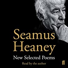 New Selected Poems Audiobook by Seamus Heaney Narrated by Seamus Heaney